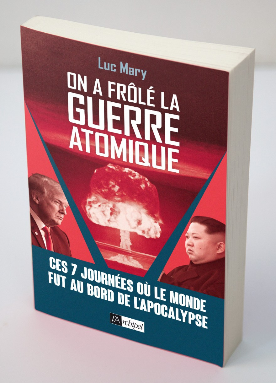 Luc Mary - On a frôlé la guerre atomique - l'Archipel