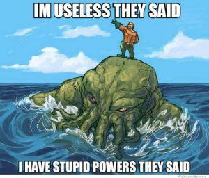 aquaman-meme-im-useless-they-said