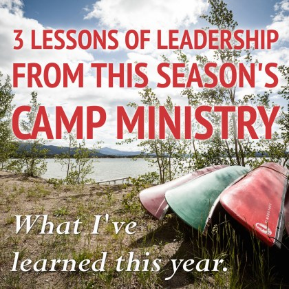 3 LESSONS OF LEADERSHIP FROM THIS SEASON'S CAMP MINISTRY