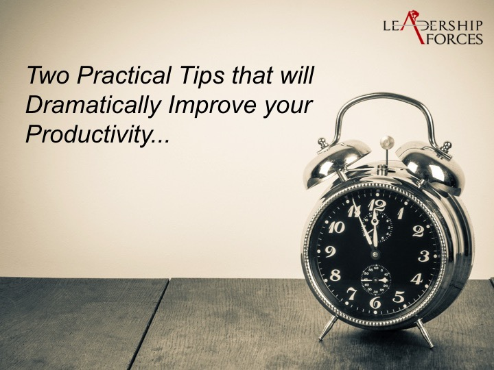 2 Simple Tips that will Dramatically Improve your Productivity…