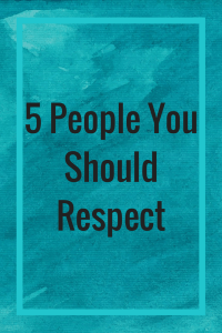 5 People You Should Respect