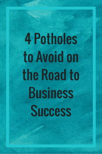 4 Potholes to Avoid on the Road to Business Success
