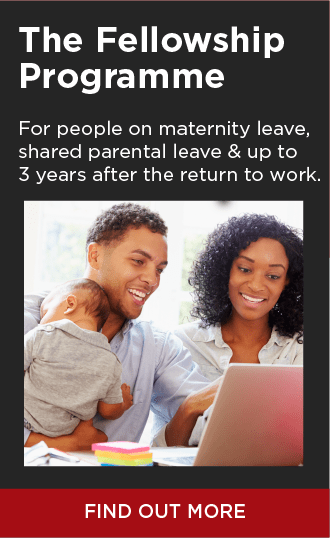 Register Interest for our award winning Fellowship programme for people on maternity leave and beyond