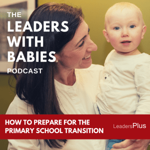 Leaders With Babies Podcast - Instagram Guest Tile - Primary School Transitions