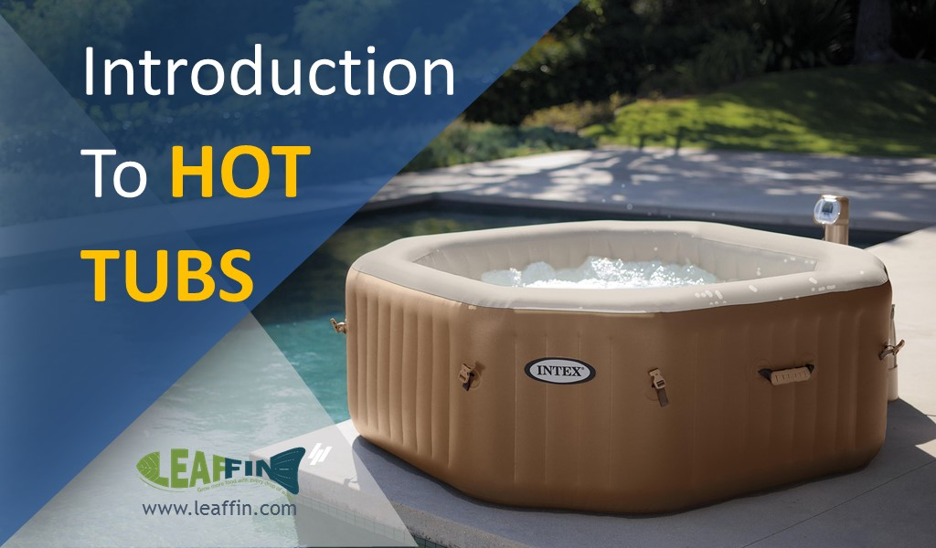 Introduction to Hot Tubs: Answer to all of Your Questions - Leaffin