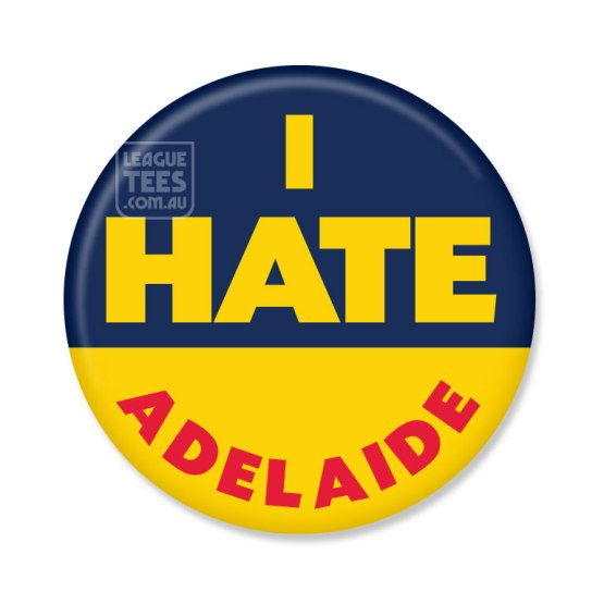 I hate Adelaide footy badge