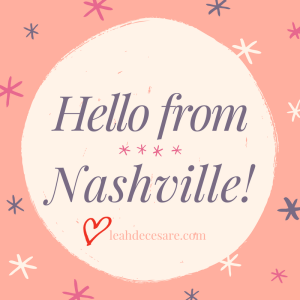 Hello from Nashville! | leahdecesare.com