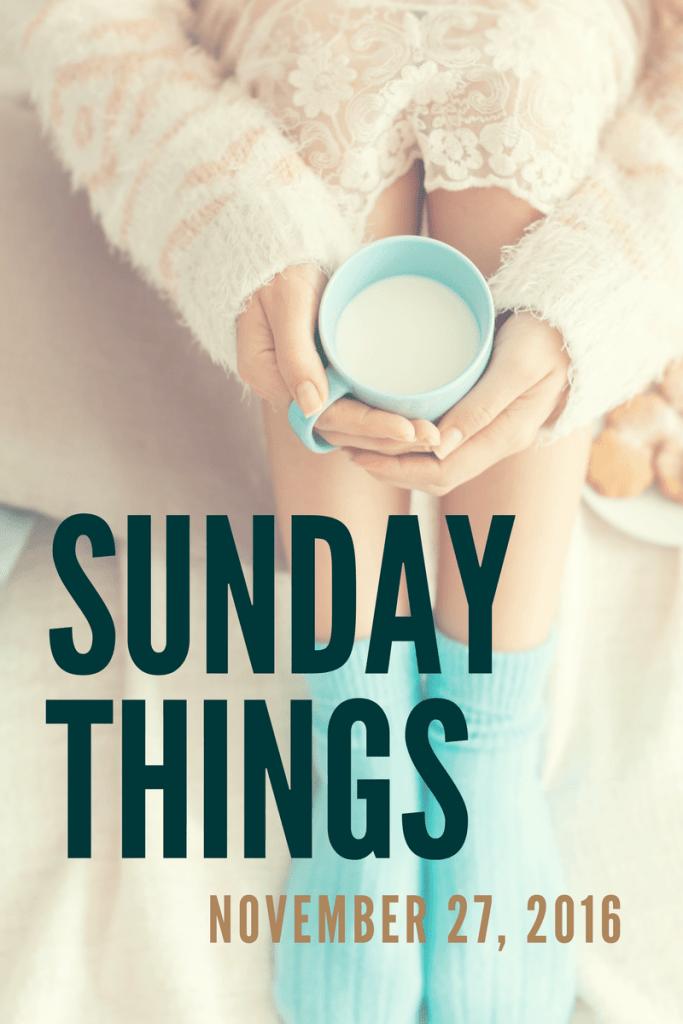 Sunday Things 11.27.16 683x1024 - Sunday Things... 11.27.16