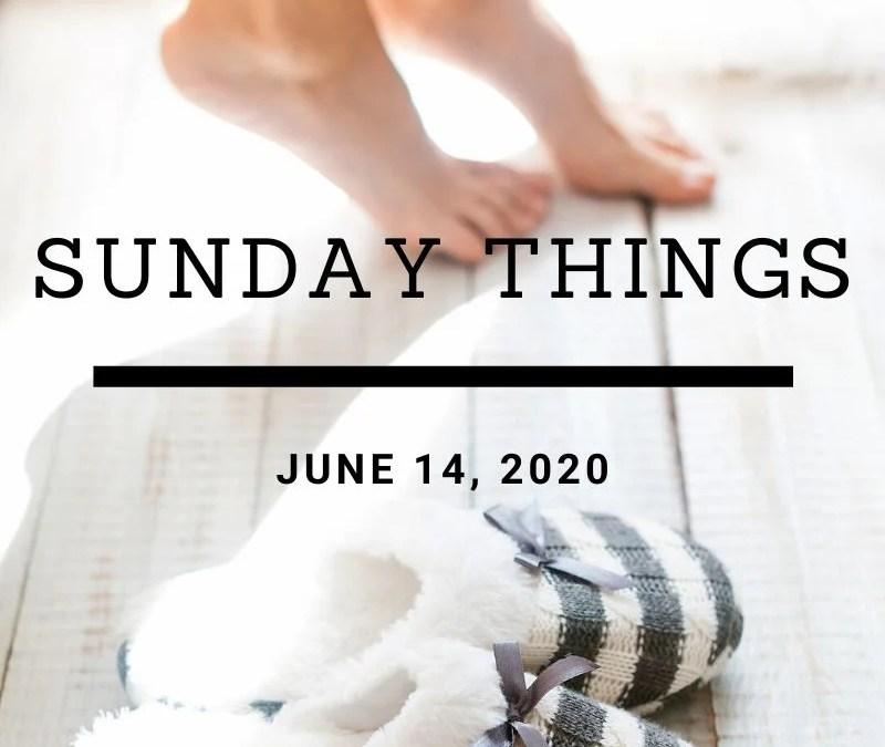 Sunday Things… 6.14.20