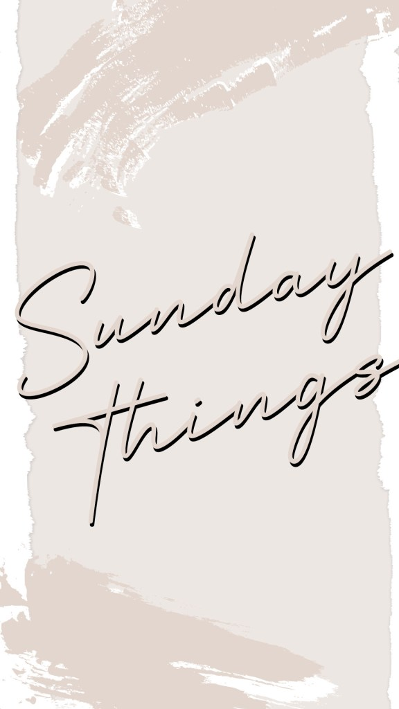 Sunday Things 576x1024 - Sunday Things... 8.9.20