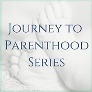 Our Journey to Parenthood Series