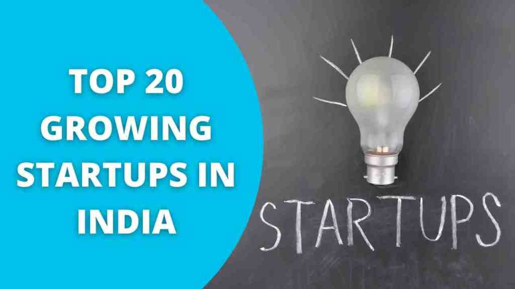 Top 20 Growing startups in India