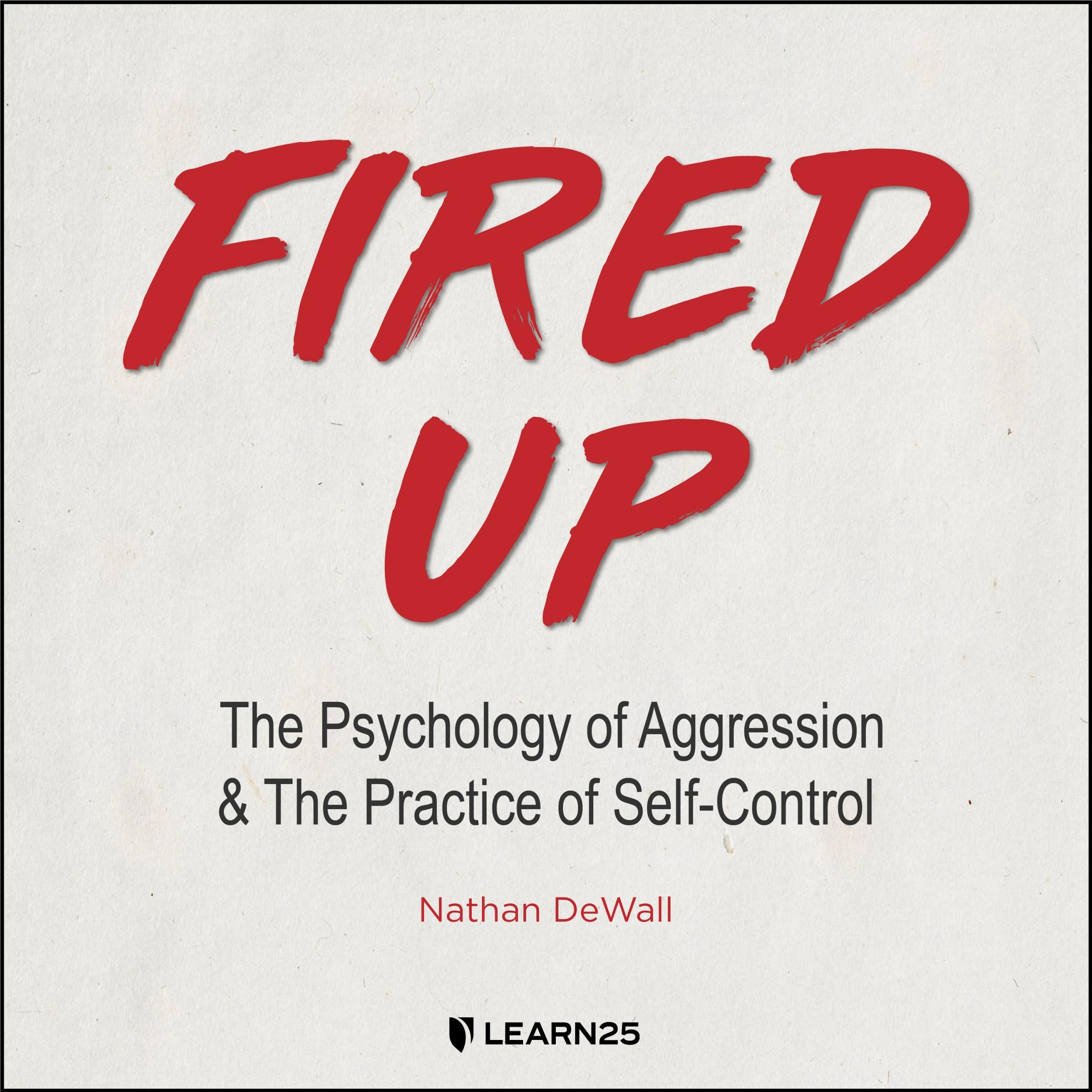 Fired Up The Psychology Of Aggression And The Practice Of