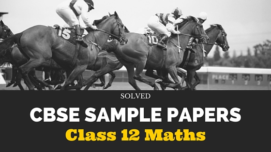CBSE Sample Papers for Class 12 Maths