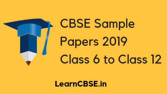 CBSE Sample Papers 2020 for Class 12, 11, 10, 9, 8, 7, 6