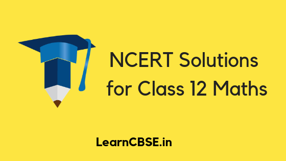NCERT Solutions for Class 12 Maths (Updated for 2019-20)