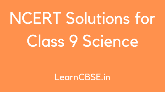 NCERT Solutions for Class 9 Science 2019 - 20 Edition