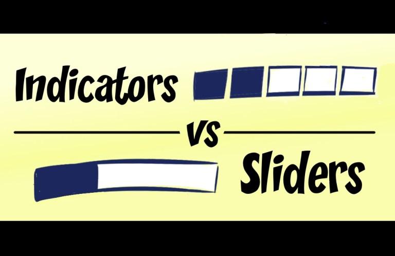 Indicators versus Sliders