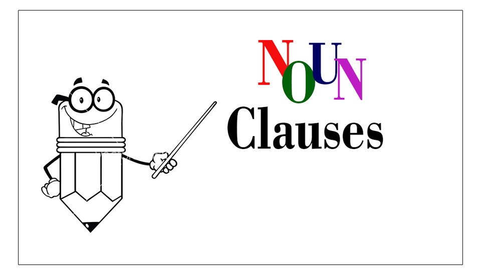 What Are Noun Clauses In English Uses Of Noun Clause Exercise