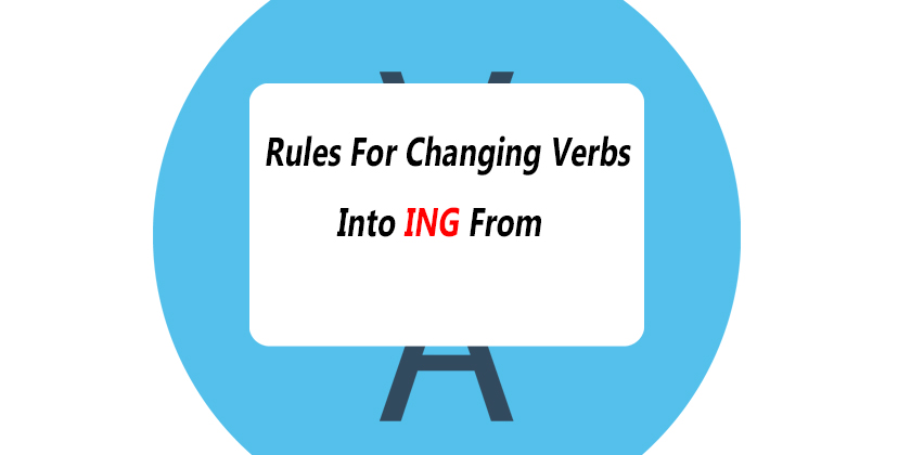Rules For Changing Verbs Into ING Form - Adding ING to Verbs