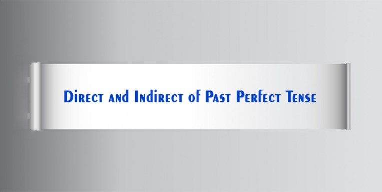 Direct and Indirect of Past Perfect Tense