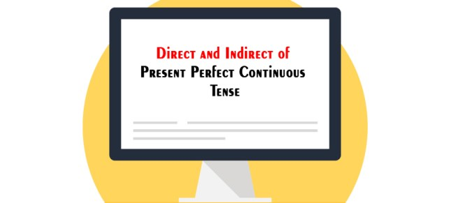 Direct and Indirect of Present Perfect Continuous Tense