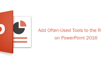 Add Often-Used Tools to the Ribbon on PowerPoint