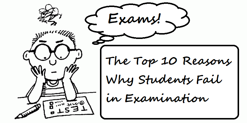 The Top 10 Reasons Why Students Fail in Examination
