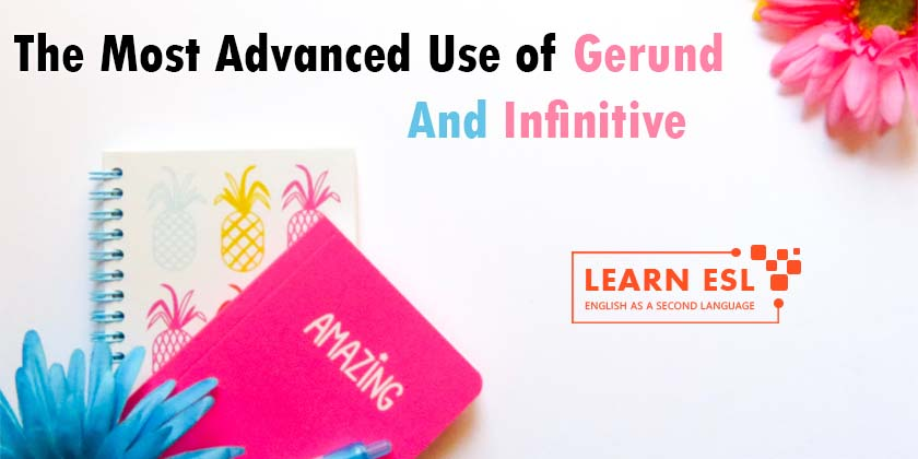 The Most Advanced Use of Gerund And Infinitive