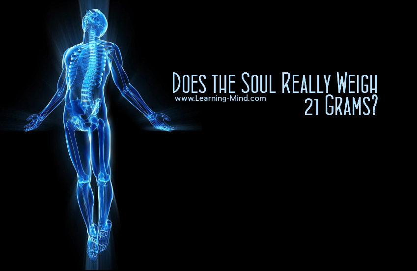 Does The Soul Really Weigh 21 Grams Learning Mind
