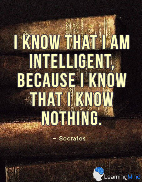 I know that I am intelligent, because I know that I know nothing