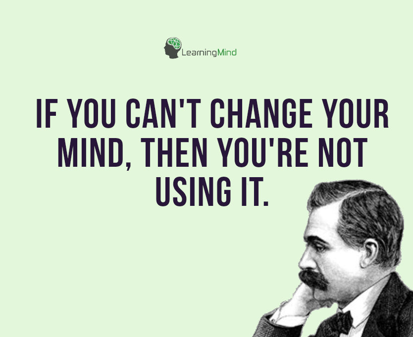 If you can't change your mind, then you're not using it.