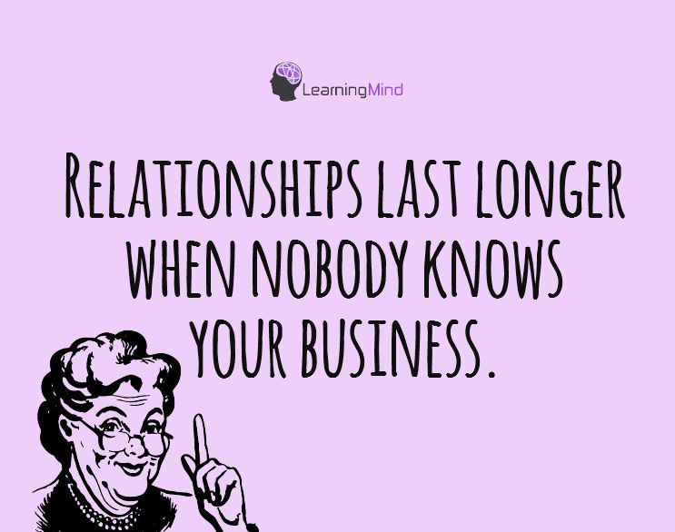 Relationships last longer when nobody knows your business