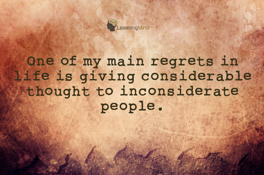 Quotes About Inconsiderate People: One Of My Main Regrets In Life Is Giving Considerable