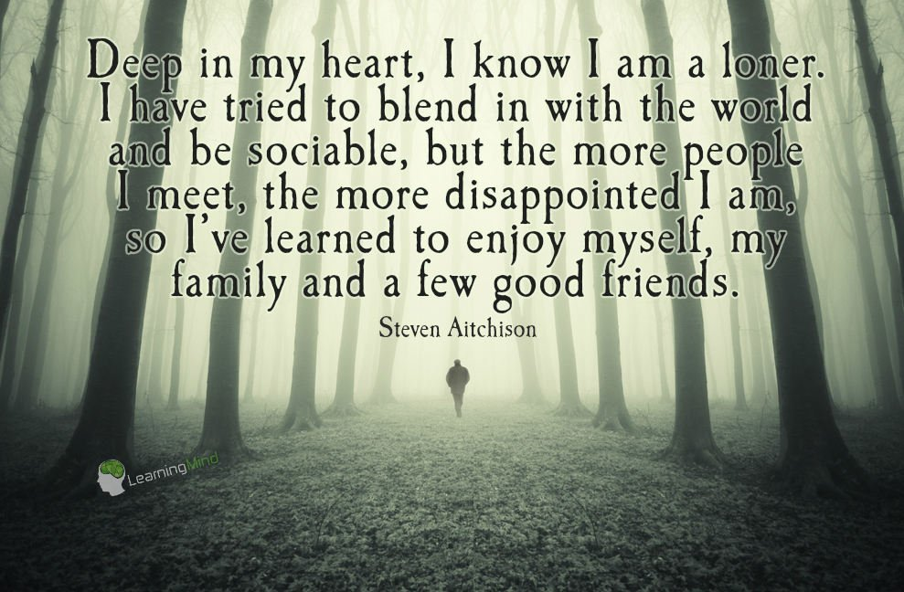 Deep in my heart I know I am a loner