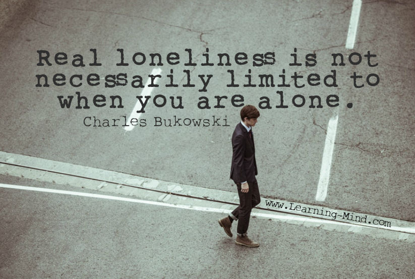 real loneliness is not necessarily limited to when you are alone