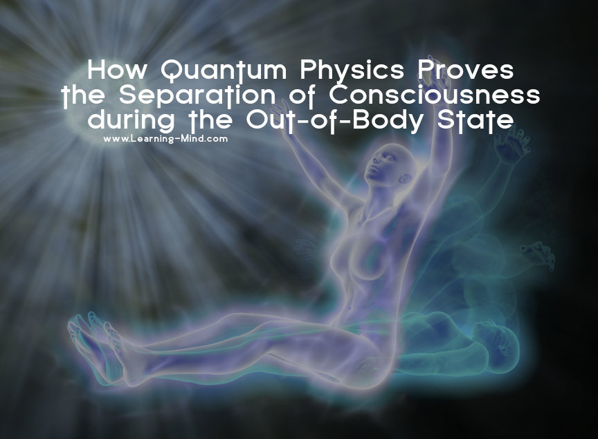 How Quantum Physics Proves the Separtation of Consciousness During the Out-Of-Body State Quantum-physics-consciousness