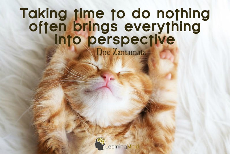Taking time to do nothing, often brings everything into perspective.