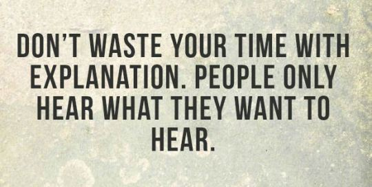 Don't waste your time with explanation. People hear what they want to hear.