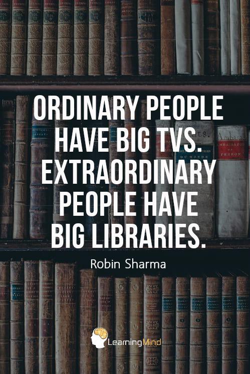 Ordinary people have big TVs. Extraordinary people have big libraries
