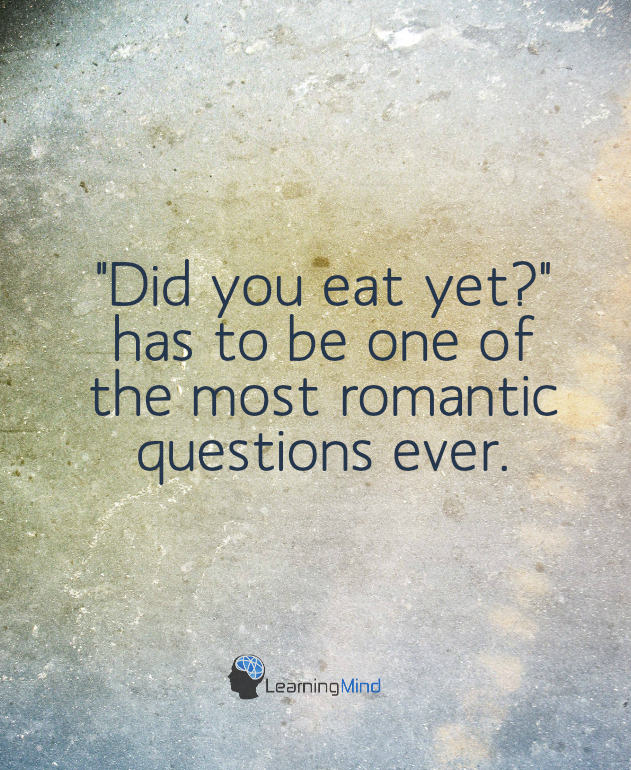 """Did you eat yet?"" has to be one of the most romantic questions ever."