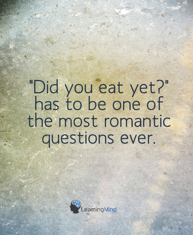 """""""Did you eat yet?"""" has to be one of the most romantic questions ever."""