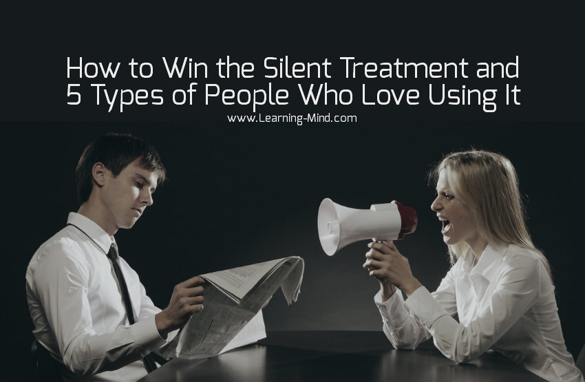 How to Win the Silent Treatment and 5 Types of People Who Love Using