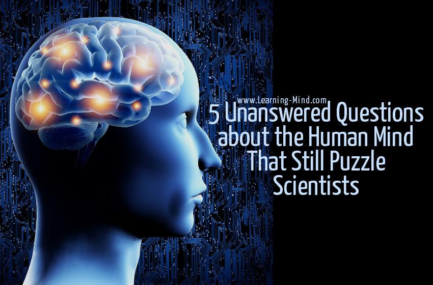 unanswered questions human mind