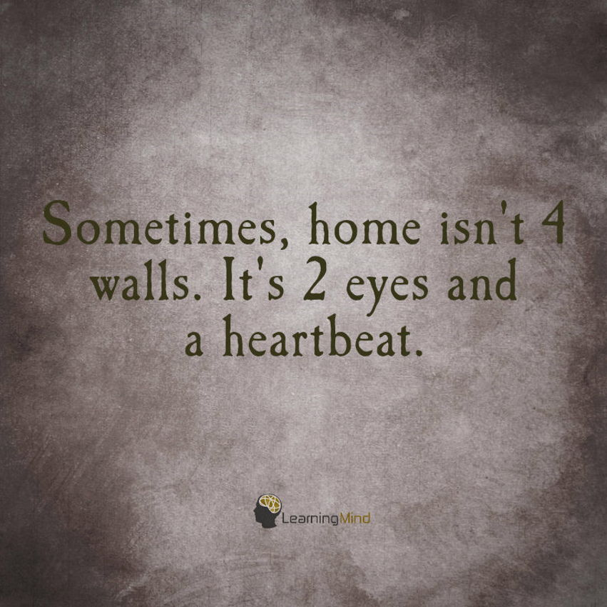 Sometimes home isn't 4 walls. It's 2 eyes and a heartbeat