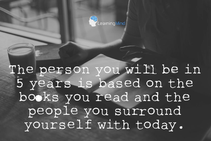 The person you will be in 5 years is based on the books you read and the people you surround yourself with today