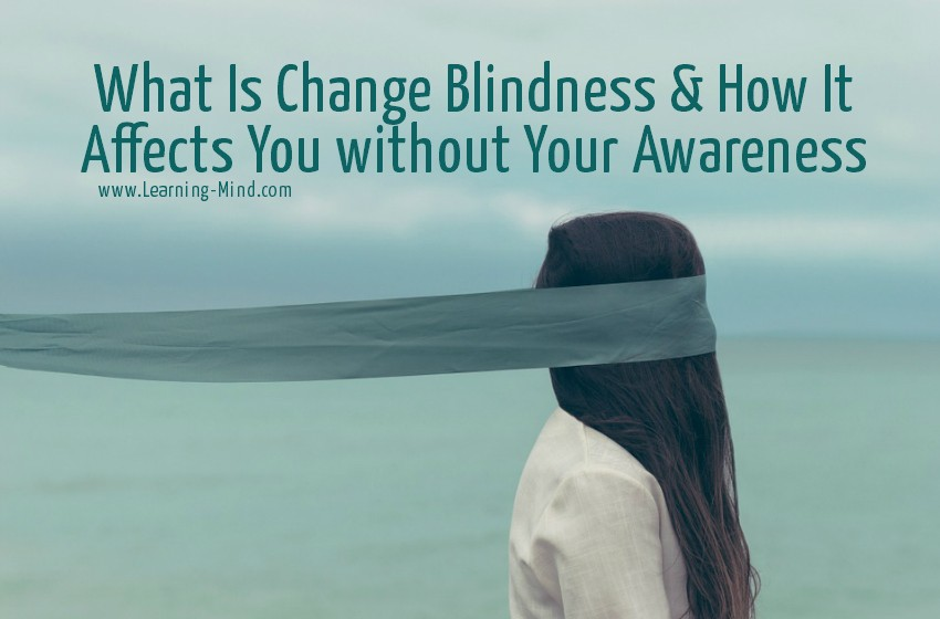 What Is Change Blindness & How It Affects You without Your Awareness