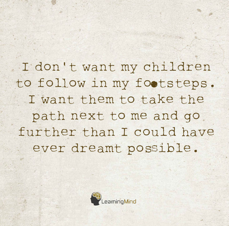 I don't want my children to follow in my footsteps.