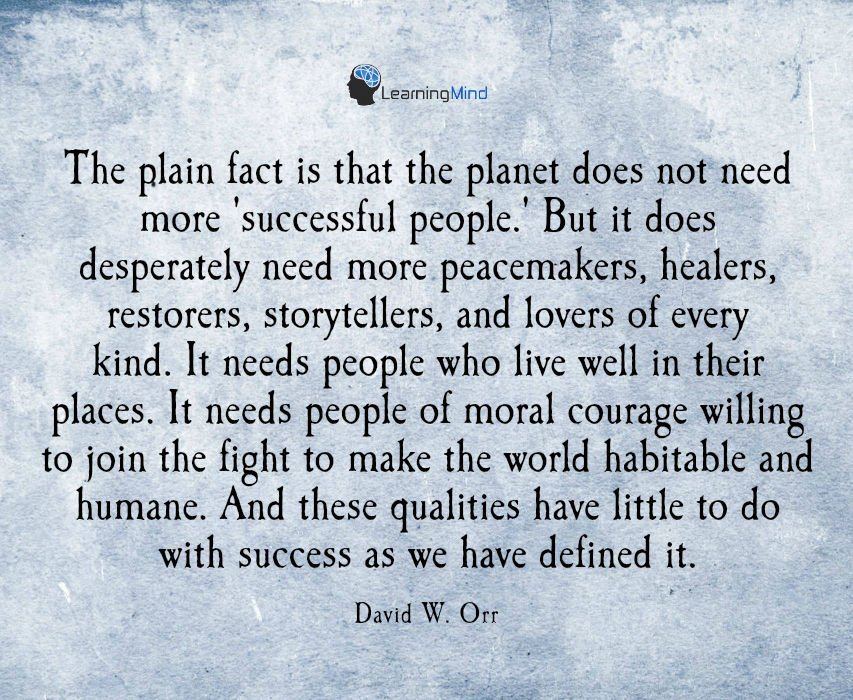 The plain fact is that the planet does not need more successful people