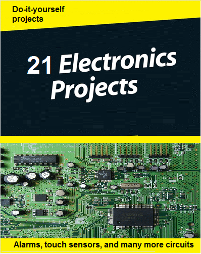 21 Electronics Projects Ebook at Learning about Electronics